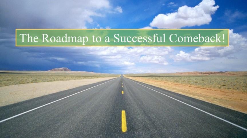 The Roadmap to a SuccessfulComeback